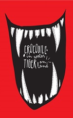Crocodile in Water, Tiger on Land Volume 1