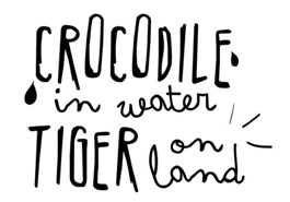 Crocodile in Water, Tiger on Land