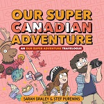 Our Super Canadian Adventure